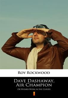 Chomikuj, pobierz ebook online Dave Dashaway, Air Champion. Or Wizard-Work in the Clouds. Roy Rockwood