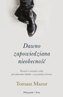Chomikuj, ebook online Dawno zapowiadana nieobecność. Tomasz Mazur