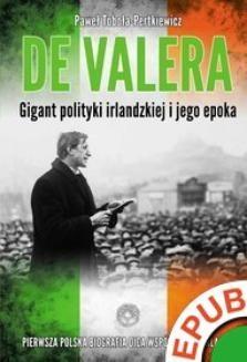 Chomikuj, ebook online De Valera. Gigant polityki irlandzkiej i jego epoka. Paweł Toboła-Pertkiewicz