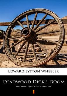 Chomikuj, ebook online Deadwood Dicks Doom. or Calamity Janes Last Adventure. Edward Lytton Wheeler