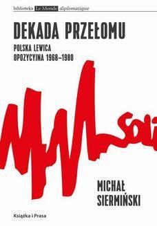 Ebook Dekada przełomu Polska lewica opozycyjna 1968-1980 pdf