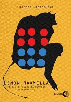 Chomikuj, ebook online Demon Maxwella. Dzieje i filozofia pewnego eksperymentu. Robert Piotrowski