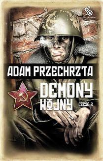 Chomikuj, ebook online Demony wojny. Część 2. Adam Przechrzta