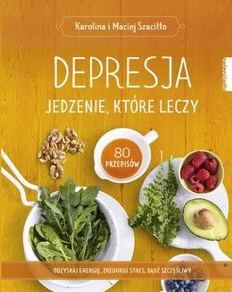 Chomikuj, ebook online Depresja. Jedzenie, które leczy. Karolina Szaciłło