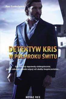 Chomikuj, ebook online Detektyw Kris. W półmroku świtu. Piotr Trzebuchowski