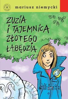 Chomikuj, ebook online Detektyw Zuzia na tropie: Zuzia i tajemnica Złotego Łabędzia. Mariusz Niemycki