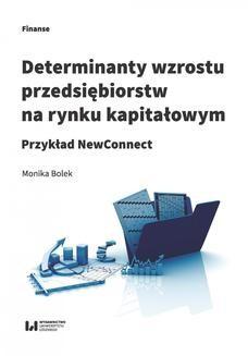 Chomikuj, pobierz ebook online Determinanty wzrostu przedsiębiorstw na rynku kapitałowym. Przykład NewConnect. Monika Bolek