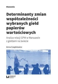 Chomikuj, ebook online Determinanty zmian współzależności wybranych giełd papierów wartościowych. Analiza relacji GPW w Warszawie z giełdami na świecie. Anna Czapkiewicz