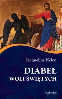 Chomikuj, ebook online Diabeł woli świętych. Jacqueline Kelen