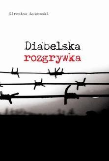 Chomikuj, pobierz ebook online Diabelska rozgrywka. Mirosław Łukomski