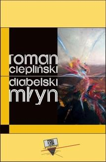 Chomikuj, ebook online Diabelski młyn. Roman Ciepliński