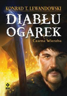 Chomikuj, ebook online Diabłu ogarek. Czarna Wierzba. Konrad T. Lewandowski
