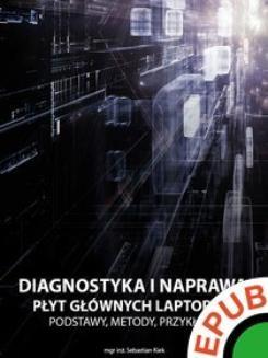 Chomikuj, ebook online Diagnostyka i naprawa płyt głównych laptopów. Podstawy, metody, przykłady. Sebastian Kiek