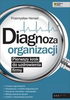 Chomikuj, ebook online Diagnoza organizacji. Pierwszy krok do uzdrowienia firmy. Przemysław Hensel