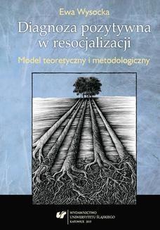 Chomikuj, ebook online Diagnoza pozytywna w resocjalizacji. Model teoretyczny i metodologiczny. Ewa Wysocka