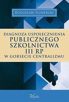 Chomikuj, ebook online Diagnoza uspołecznienia publicznego szkolnictwa III RP w gorsecie centralizmu. Bogusław Śliwierski
