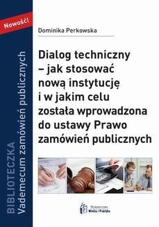 Chomikuj, ebook online Dialog techniczny – jak stosować nową instytucja i w jakim celu została wprowadzona do ustawy Prawo zamówień publicznych. Dominika Perkowska