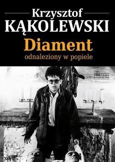 Chomikuj, ebook online Diament odnaleziony w popiele. Krzysztof Kąkolewski