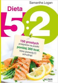 Chomikuj, ebook online Dieta 5:2. 150 prostych przepisów na posiłki poniżej 300 kcal, które pozwolą Ci schudnąć. Samantha Logan