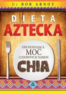 Chomikuj, ebook online Dieta aztecka. Odchudzająca moc cudownych nasion chia. Dr Bob Arnot