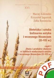 Ebook Dietetyka i sztuka kulinarna antyku i wczesnego Bizancjum (II-VII w.). Część 1. Zboża i produkty zbożowe w źródłach medycznych antyku i wczesnego Bizancjum (II-VII w.) pdf