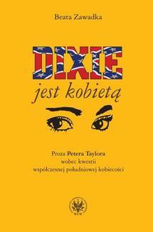 Chomikuj, ebook online Dixie jest kobietą. Proza Petera Taylora wobec kwestii współczesnej południowej kobiecości. Beata Zawadka