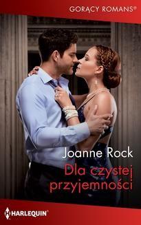 Chomikuj, ebook online Dla czystej przyjemności. Joanne Rock