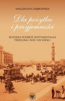 Chomikuj, ebook online Dla pożytku i przyjemności. Rosyjska podróż sentymentalna przełomu XVIII i XIX wieku. Magdalena Dąbrowska