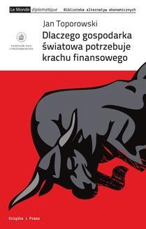 Chomikuj, pobierz ebook online Dlaczego gospodarka światowa potrzebuje krachu finansowego. Jan Toporowski