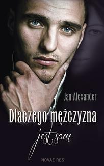 Chomikuj, ebook online Dlaczego mężczyzna jest sam. Jan Alexander