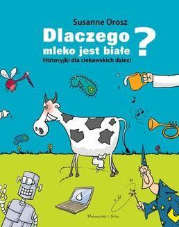 Chomikuj, ebook online Dlaczego mleko jest białe? Historyjki dla ciekawskich dzieci. Susanne Orosz