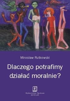 Chomikuj, pobierz ebook online Dlaczego potrafimy działać moralnie?. Mirosław Rutkowski