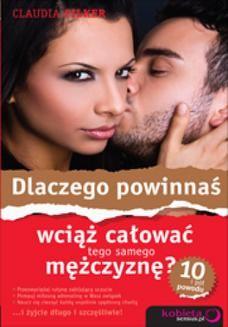Chomikuj, ebook online Dlaczego powinnaś wciąż całować tego samego mężczyznę? 10 i pół powodu. Claudia Filker