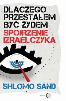 Chomikuj, ebook online Dlaczego przestałem być Żydem. Spojrzenie Izraelczyka. Shlomo Sand