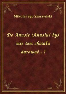 Chomikuj, ebook online Do Anusie (Anusiu! byś mie tem chciała darować…). Mikołaj Sęp Szarzyński