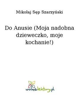 Chomikuj, pobierz ebook online Do Anusie (Moja nadobna dzieweczko, moje kochanie!). Mikołaj Sęp Szarzyński