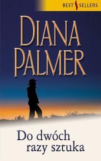 Chomikuj, ebook online Do dwóch razy sztuka. Diana Palmer