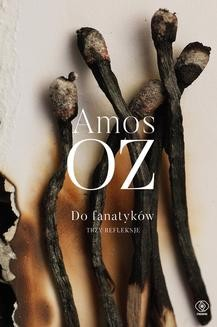 Chomikuj, pobierz ebook online Do fanatyków. Amos Oz