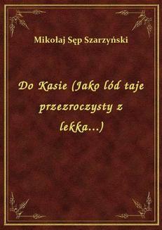 Chomikuj, ebook online Do Kasie (Jako lód taje przezroczysty z lekka…). Mikołaj Sęp Szarzyński