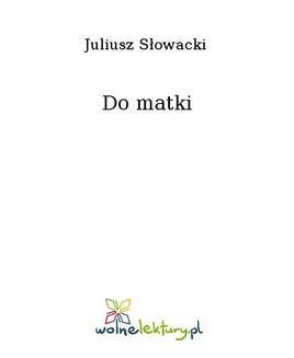 Chomikuj, ebook online Do matki. Juliusz Słowacki