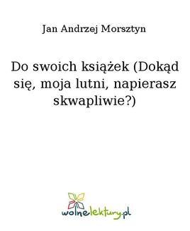Chomikuj, ebook online Do swoich książek (Dokąd się, moja lutni, napierasz skwapliwie?). Jan Andrzej Morsztyn