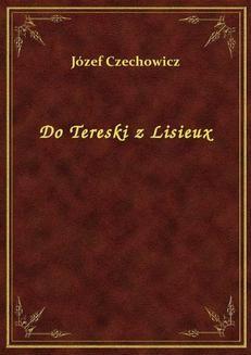 Chomikuj, pobierz ebook online Do Tereski z Lisieux. Józef Czechowicz