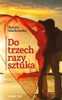Chomikuj, ebook online Do trzech razy sztuka. Renata Markowska