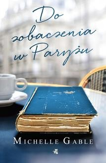 Chomikuj, ebook online Do zobaczenia w Paryżu. Michelle Gable