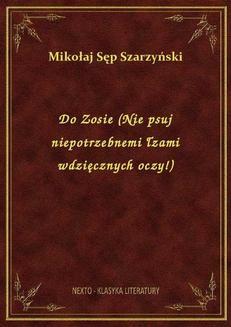 Chomikuj, ebook online Do Zosie (Nie psuj niepotrzebnemi łzami wdzięcznych oczy!). Mikołaj Sęp Szarzyński