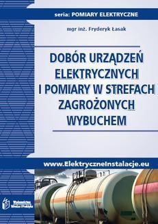 Chomikuj, ebook online Dobór urządzeń elektrycznych i pomiary w strefach zagrożonych wybuchem. Fryderyk Łasak