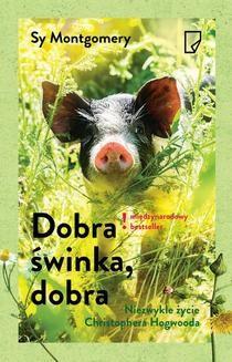 Chomikuj, ebook online Dobra świnka, dobra. Niezwykłe życie Christophera Hogwooda. Sy Montgomery