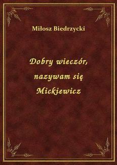 Chomikuj, ebook online Dobry wieczór, nazywam się Mickiewicz. Miłosz Biedrzycki