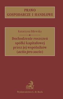 Chomikuj, ebook online Dochodzenie roszczeń spółki kapitałowej przez jej wspólników (actio pro socio). Katarzyna Bilewska