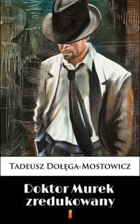 Chomikuj, pobierz ebook online Doktor Murek zredukowany. Tadeusz Dołęga-Mostowicz